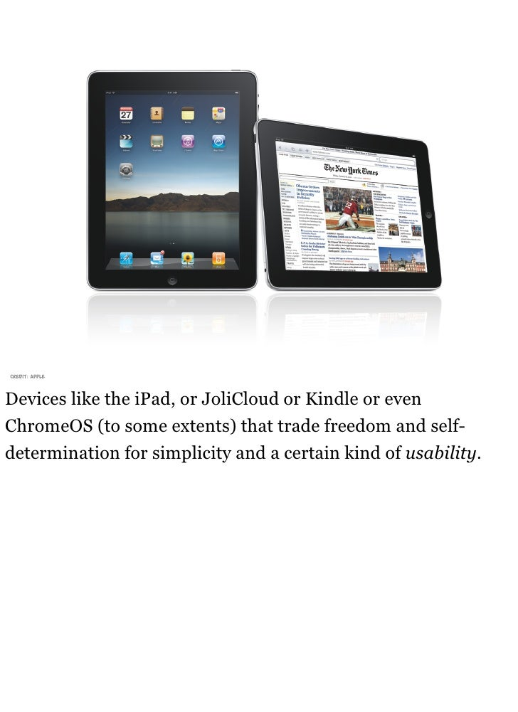 credit: apple    Devices like the iPad, or JoliCloud or Kindle or even ChromeOS (to some extents) that trade freedom and s...