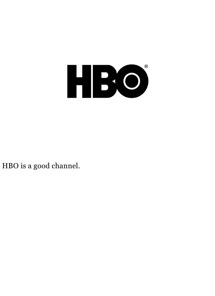 HBO is a good channel.