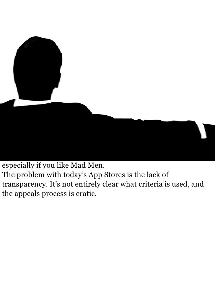 especially if you like Mad Men. The problem with today's App Stores is the lack of transparency. It's not entirely clear w...