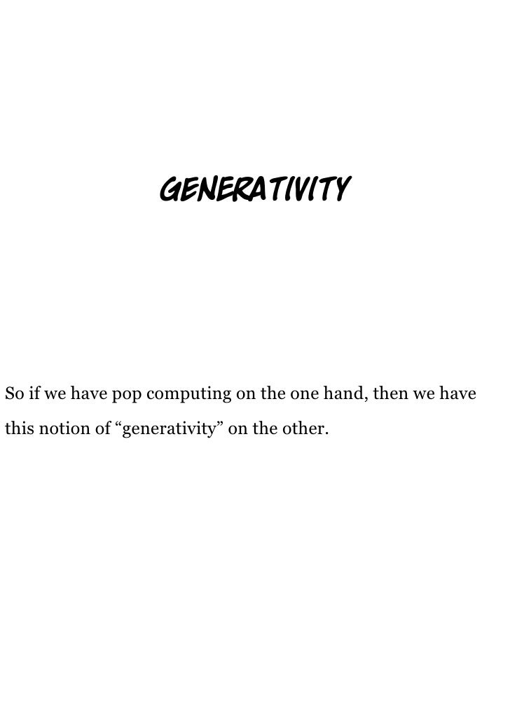 """ge            tivity     So if we have pop computing on the one hand, then we have this notion of """"generativity"""" on the ot..."""
