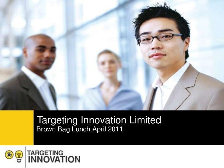 Targeting Innovation Limited<br />Brown Bag Lunch April 2011<br />