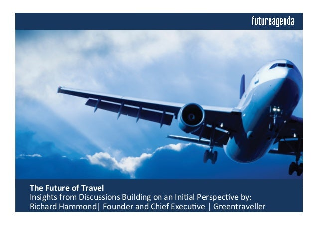The	   Future	   of	   Travel	   	    	   Insights	   from	   Discussions	   Building	   on	   an	   Ini4al	   Perspec4ve...