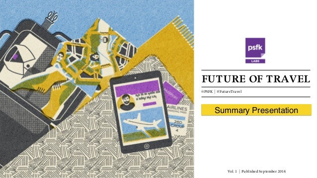 FUTURE OF TRAVEL @PSFK | #FutureTravel Summary Presentation Vol. 1 | Published September 2014