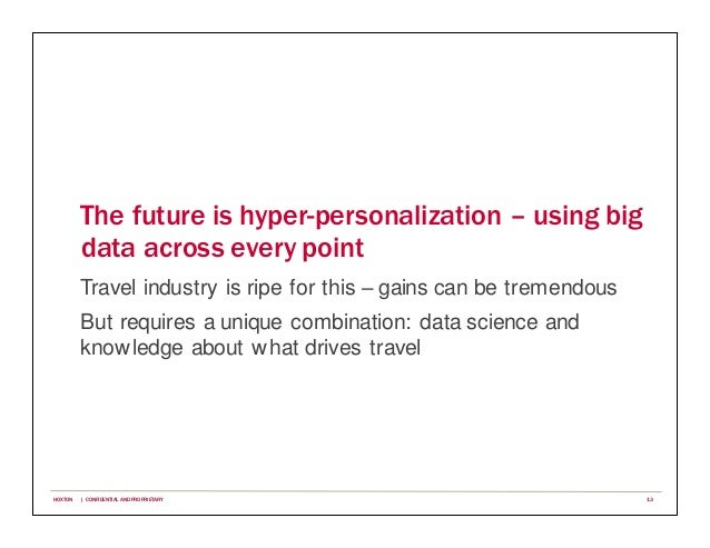 The future is hyper-personalization – using big data across every point Travel industry is ripe for this – gains can be tr...