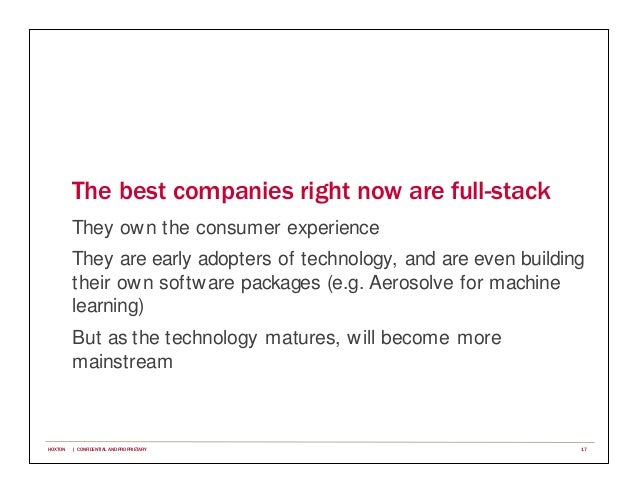 The best companies right now are full-stack They own the consumer experience They are early adopters of technology, and ar...