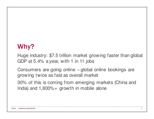Why? Huge industry: $7.5 trillion market growing faster than global GDP at 5.4% a year, with 1 in 11 jobs Consumers are go...