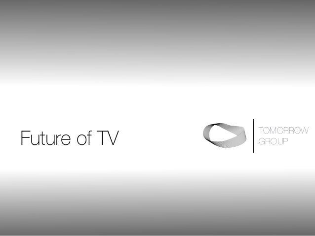 TOMORROW  GROUPFuture of TV