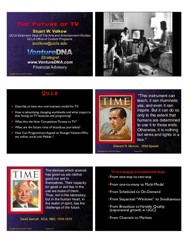 Future of TVCopyright 2013, Stuart W. Volkow The Future of TV Stuart W. Volkow UCLA Extension Dept of The Arts and Enterta...
