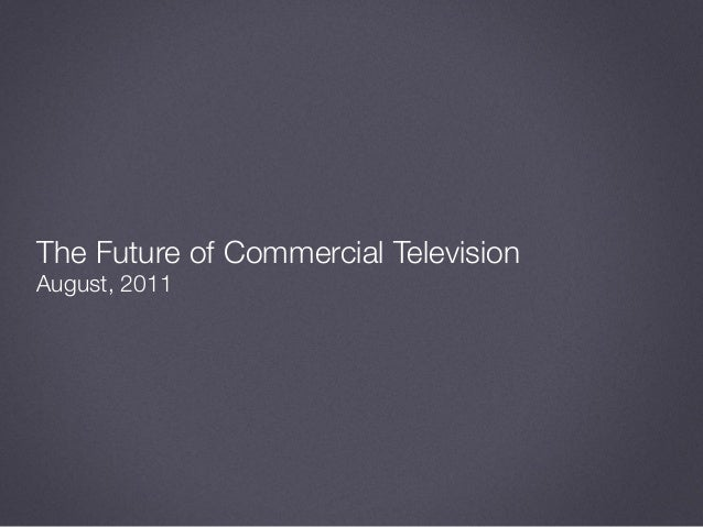 The Future of Commercial Television August, 2011