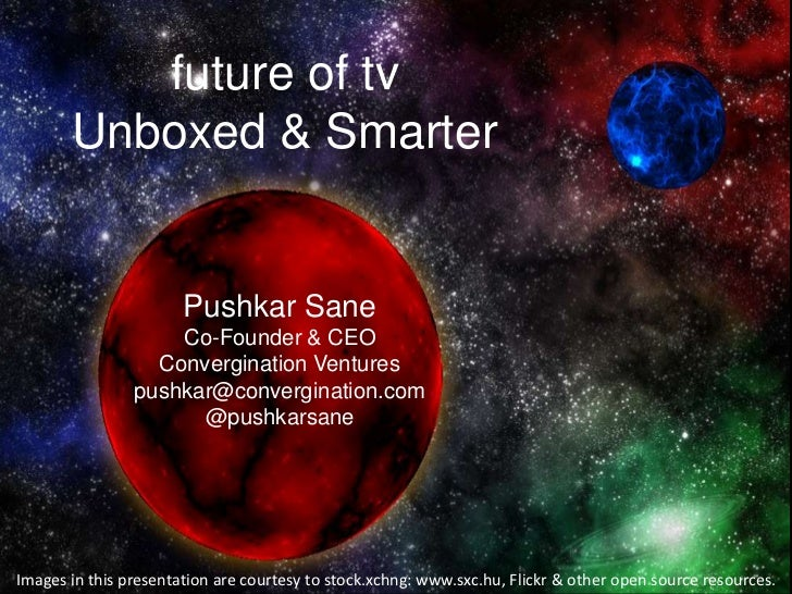future of tv       Unboxed & Smarter                       Pushkar Sane                    Co-Founder & CEO               ...