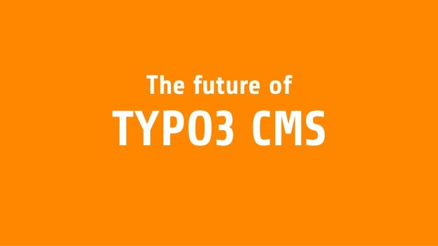 The future ofTYPO3 CMS