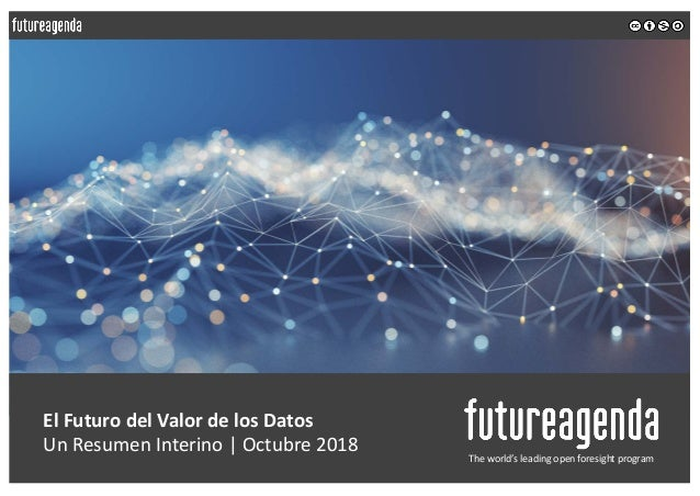 El Futuro del Valor de los Datos Un Resumen Interino | Octubre 2018 The world's leading open foresight program