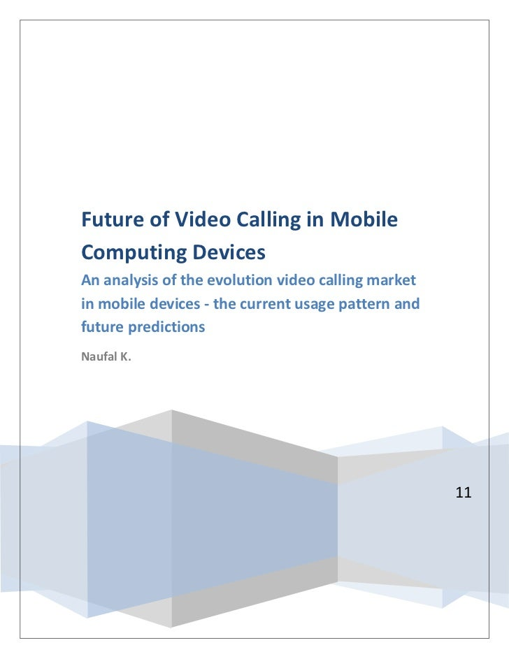 Future of Video Calling in MobileComputing DevicesAn analysis of the evolution video calling marketin mobile devices - the...