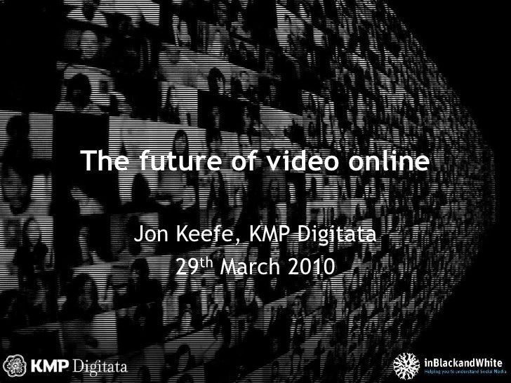 The future of video online<br />Jon Keefe, KMP Digitata<br />29th March 2010<br />