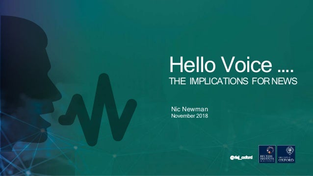 @risj_oxford Nic Newman November 2018 Hello Voice …. THE IMPLICATIONS FOR NEWS