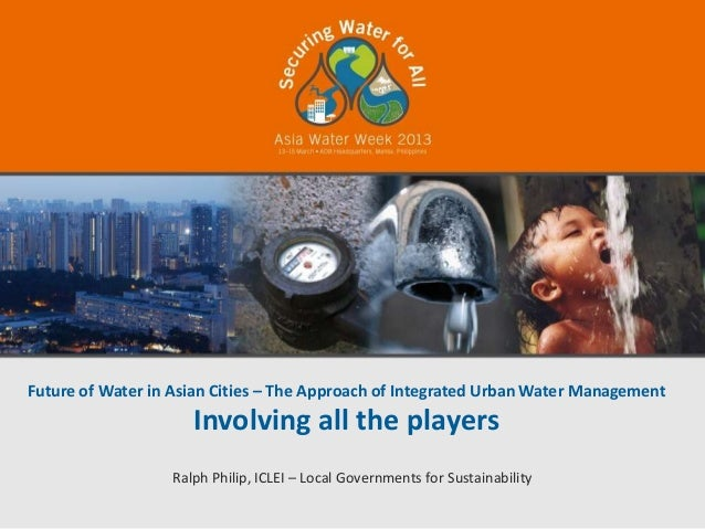 Future of Water in Asian Cities – The Approach of Integrated Urban Water Management                     Involving all the ...