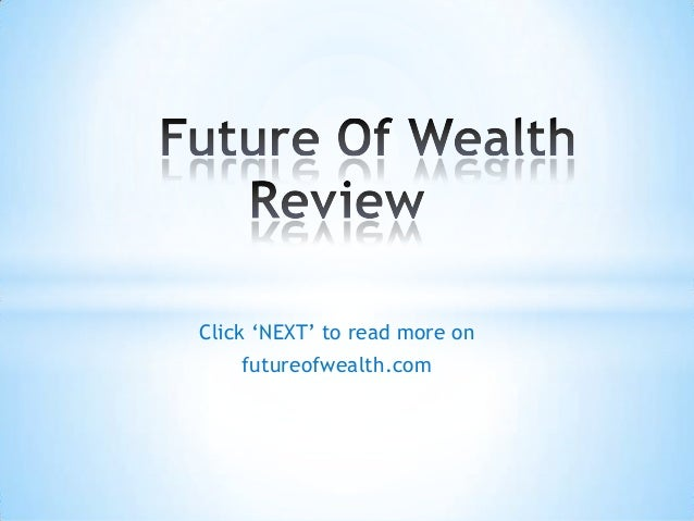 Click 'NEXT' to read more on futureofwealth.com