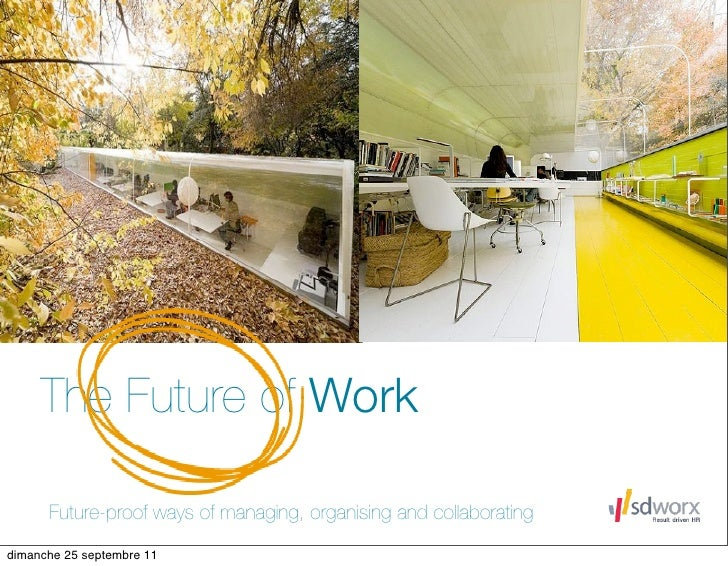 The Future of Work      Future-proof ways of managing, organising and collaboratingdimanche 25 septembre 11