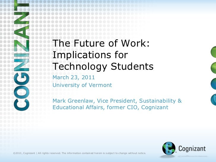 The Future of Work:Implications for Technology Students March 23, 2011 University of Vermont Mark Greenlaw, Vice President...