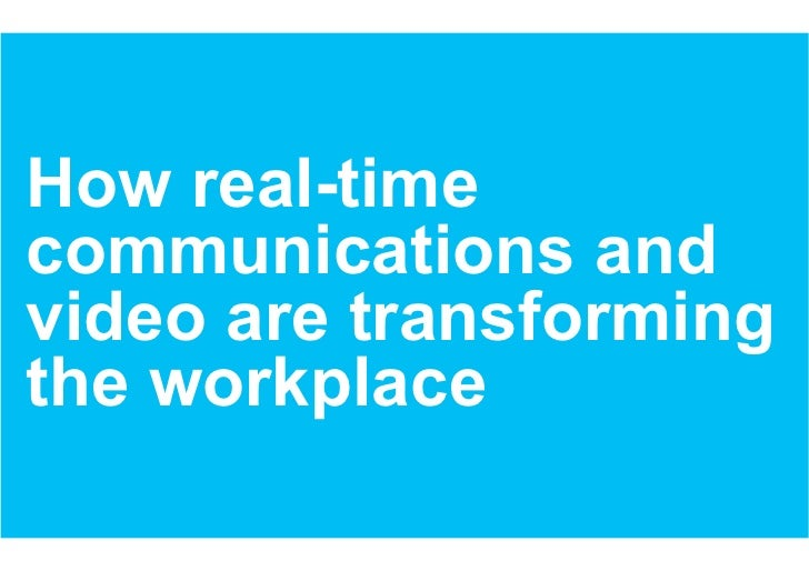 How real-timecommunications andvideo are transformingthe workplace