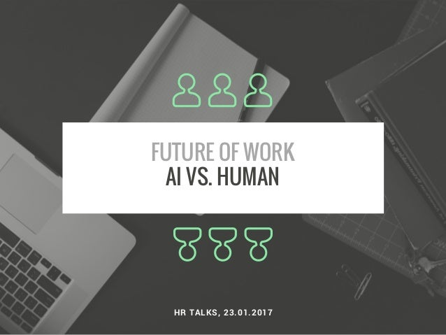 FUTURE OF WORK AI VS. HUMAN HR TALKS, 23.01.2017