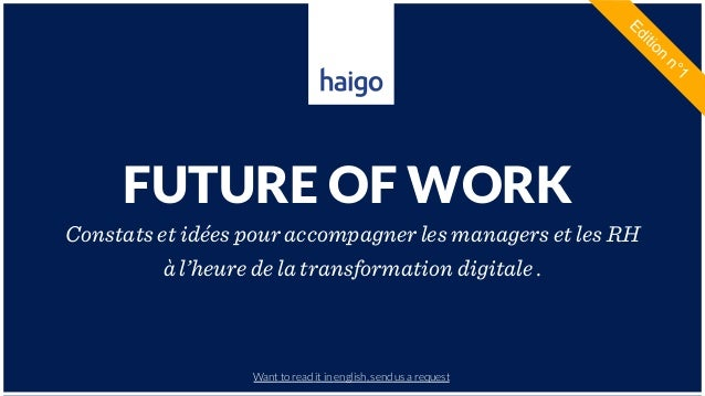 HAIGO – FUTURE OF WORK FUTURE OF WORK Constats et idées pour accompagner les managers et les RH à l'heure de la transforma...