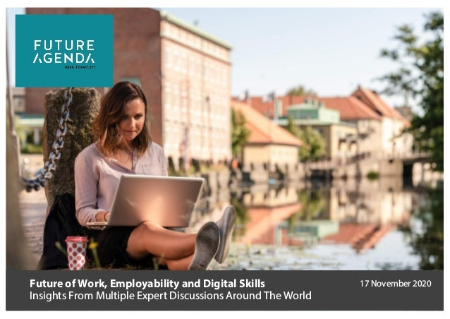 Future of Work, Employability and Digital Skills Insights From Multiple Expert Discussions Around The World 17 November 20...