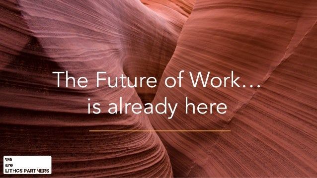 The Future of Work… is already here