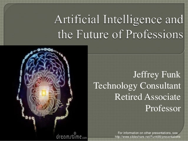 Jeffrey Funk Technology Consultant Retired Associate Professor For information on other presentations, see http://www.slid...