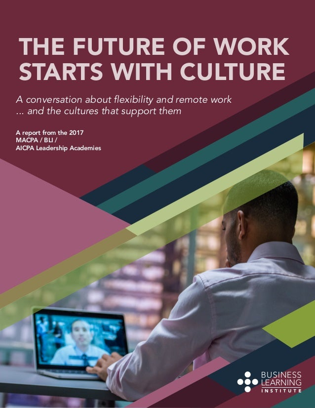 THE FUTURE OF WORK STARTS WITH CULTURE A conversation about flexibility and remote work ... and the cultures that support ...