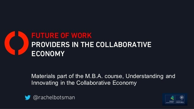 FUTURE OF WORK PROVIDERS IN THE COLLABORATIVE ECONOMY Materials part of the M.B.A. course, Understanding and Innovating in...