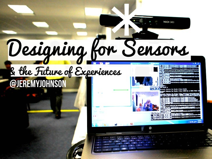 Designing for Sensors                       *& the Future of Experiences@jeremyjohnson