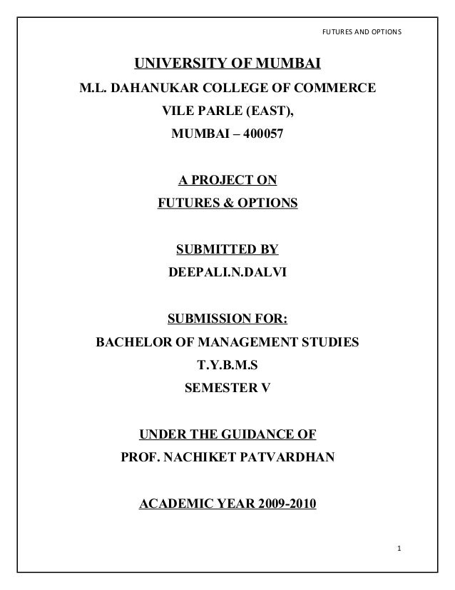 FUTURES AND OPTIONS      UNIVERSITY OF MUMBAIM.L. DAHANUKAR COLLEGE OF COMMERCE         VILE PARLE (EAST),          MUMBAI...