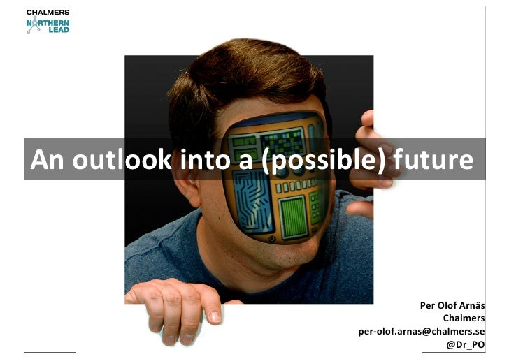 An outlook into a (possible) future                                                       Per Olof Arnäs    ...