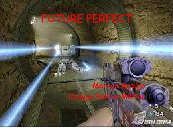 FUTURE PERFECT           Marcos Araújo    Colégio Polícia Militar
