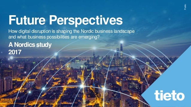 Public Future Perspectives How digital disruption is shaping the Nordic business landscape and what business possibilities...