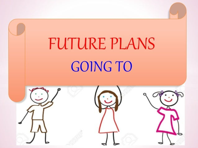 future plans going to