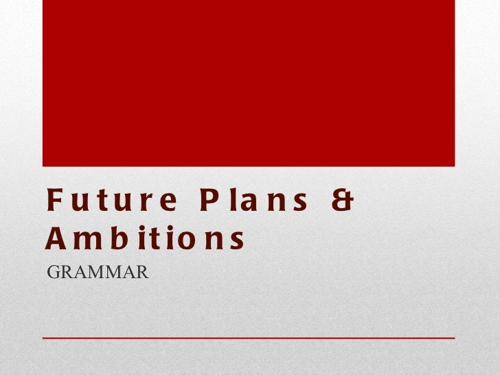 future plan and ambition Starting life undecided: it's ok to be uncertain about your future  now, i  understand that it's okay to not have definitive plans for the future  adult would  then predictably commend me for being so young and so ambitious.