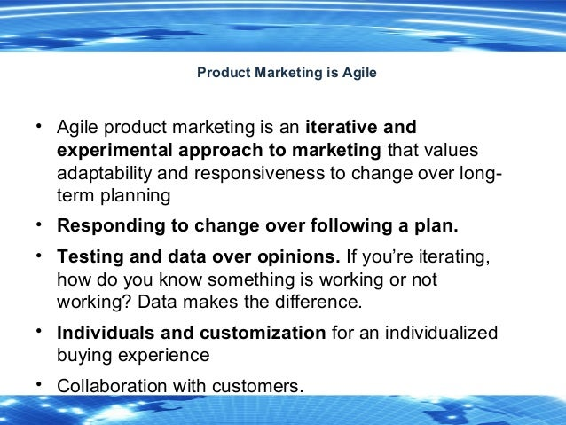 8 Product Marketing is Agile • Agile product marketing is an iterative and experimental approach to marketing that values ...