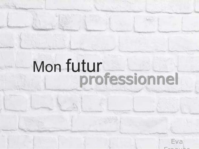 Eva Mon futur professionnel