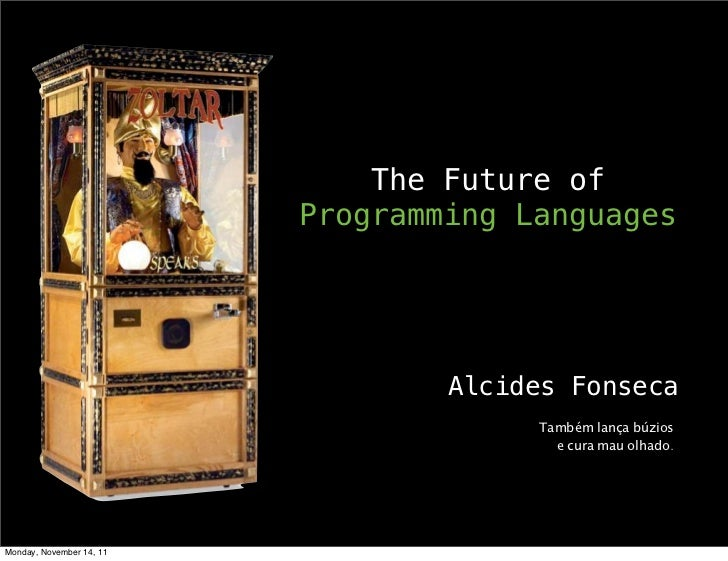 The Future of                          Programming Languages                                  Alcides Fonseca             ...