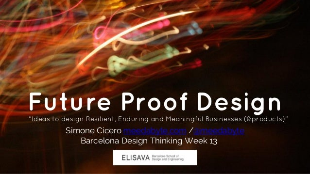 "Future Proof Design""Ideas to design Resilient, Enduring and Meaningful Businesses (&products)"" Simone Cicero meedabyte.com..."