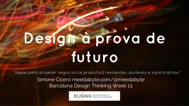 """Design à prova de futuro """"Ideias para projetar negocios (e produtos) resilientes, duráveis e significativos"""" Simone Cicero..."""