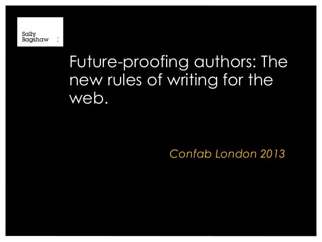 Future-proofing authors: Thenew rules of writing for theweb.            Confab London 2013