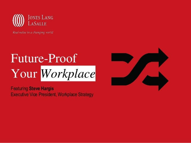 Future-Proof Your Workplace Featuring Steve Hargis Executive Vice President, Workplace Strategy