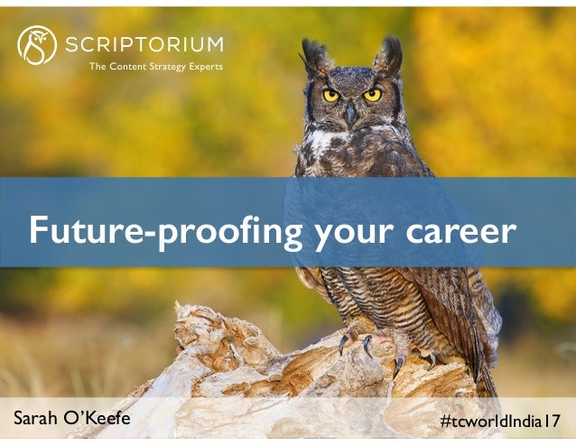 Sarah O'Keefe #tcworldIndia17 Future-proofing your career