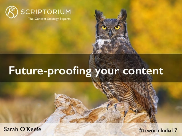 #tcworldIndia17Sarah O'Keefe Future-proofing your content