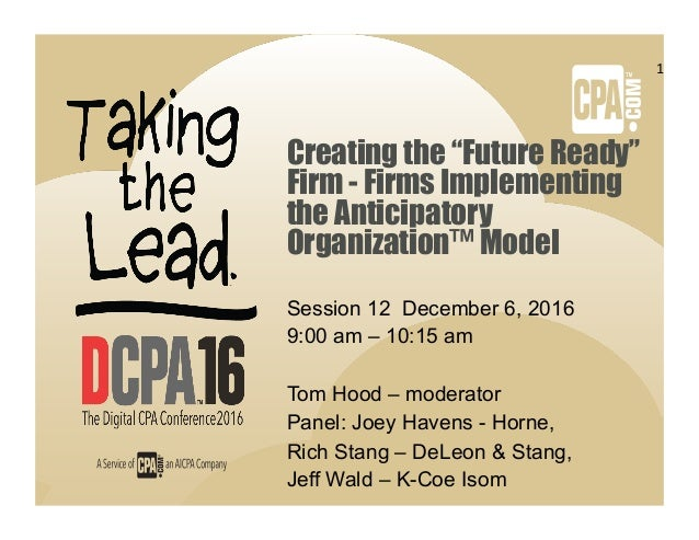 "Creating the ""Future Ready"" Firm - Firms Implementing the Anticipatory Organization™ Model Session 12 December 6, 2016 9:0..."
