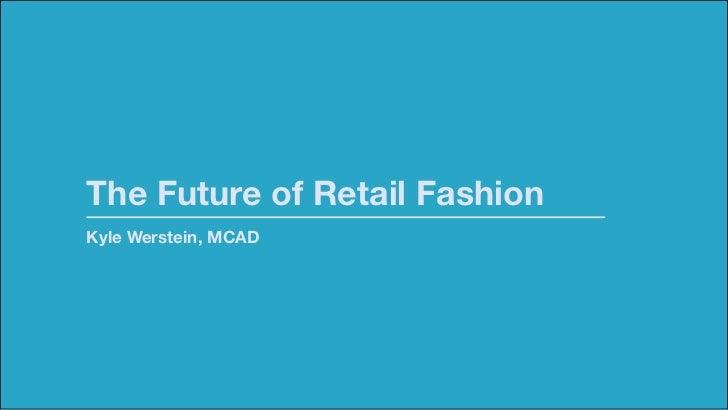 The Future of Retail FashionKyle Werstein, MCAD