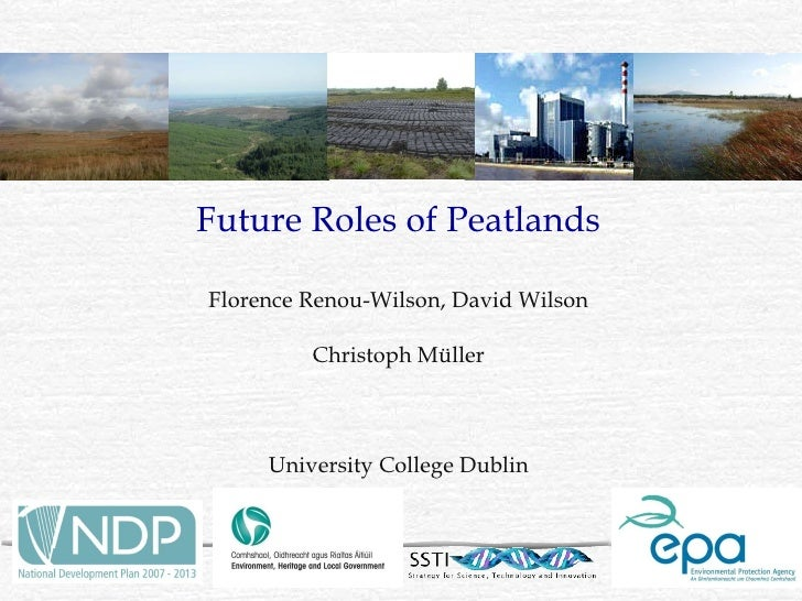 Future Roles of Peatlands Florence Renou-Wilson, David Wilson Christoph Müller University College Dublin